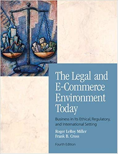 The legal and e-commerce environment today : business in its ethical, regulatory, and international setting	The legal and e-commerce environment today : business in its ethical, regulatory, and international setting